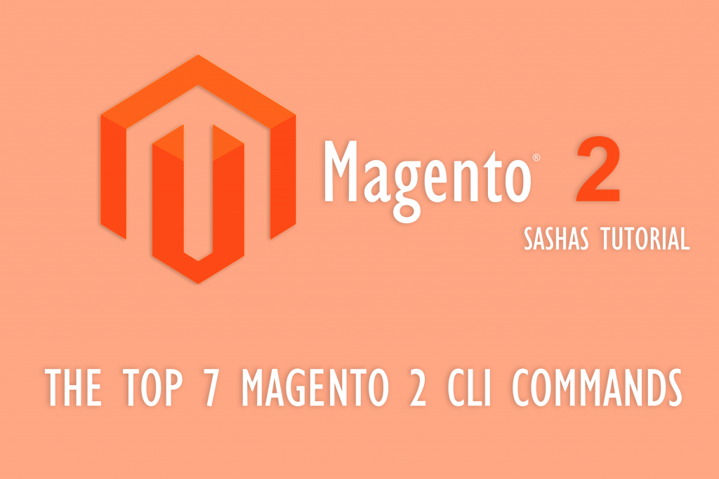 Top 7 Magento 2 CLI commands You Need To Know